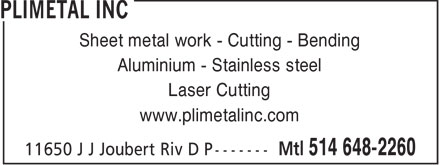 Plimétal Inc (514-648-2260) - Annonce illustrée - Sheet metal work - Cutting - Bending Aluminium - Stainless steel Laser Cutting www.plimetalinc.com