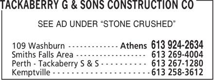 "Tackaberry G & Sons Construction Co Ltd (613-924-2634) - Annonce illustrée - SEE AD UNDER ""STONE CRUSHED""  SEE AD UNDER ""STONE CRUSHED"""