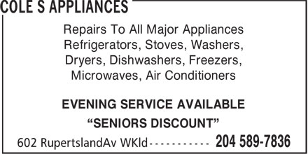 Cole S Appliances (204-589-7836) - Annonce illustr&eacute;e - Repairs To All Major Appliances Refrigerators, Stoves, Washers, Dryers, Dishwashers, Freezers, Microwaves, Air Conditioners EVENING SERVICE AVAILABLE &ldquo;SENIORS DISCOUNT&rdquo;  Repairs To All Major Appliances Refrigerators, Stoves, Washers, Dryers, Dishwashers, Freezers, Microwaves, Air Conditioners EVENING SERVICE AVAILABLE &ldquo;SENIORS DISCOUNT&rdquo;