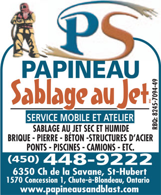 Papineau Sablage au jet Inc (450-448-9222) - Annonce illustr&eacute;e - RBQ: 8245-7094-49 SERVICE MOBILE ET ATELIER SABLAGE AU JET SEC ET HUMIDE BRIQUE - PIERRE - B&Eacute;TON -STRUCTURES D ACIER PONTS - PISCINES - CAMIONS - ETC. (450) 448-9222 6350 Ch de la Savane, St-Hubert 1570 Concession 1, Chute-&agrave;-Blondeau, Ontario