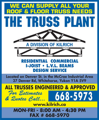 The Truss Plant (867-668-5973) - Annonce illustrée - RESIDENTIAL  COMMERCIAL I-JOIST   L.V.L. BEAMS DESIGN SERVICE www.kilrich.ca