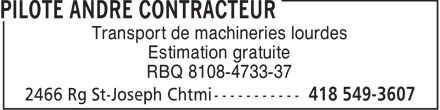 Pilote André Contracteur (418-549-3607) - Annonce illustrée - Transport de machineries lourdes Estimation gratuite RBQ 8108-4733-37  Transport de machineries lourdes Estimation gratuite RBQ 8108-4733-37  Transport de machineries lourdes Estimation gratuite RBQ 8108-4733-37  Transport de machineries lourdes Estimation gratuite RBQ 8108-4733-37
