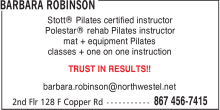 Barbara Robinson Physiotherapist (867-456-7415) - Annonce illustrée - Stott® Pilates certified instructor Polestar® rehab Pilates instructor mat + equipment Pilates classes + one on one instruction TRUST IN RESULTS!! barbara.robinson@northwestel.net  Stott® Pilates certified instructor Polestar® rehab Pilates instructor mat + equipment Pilates classes + one on one instruction TRUST IN RESULTS!! barbara.robinson@northwestel.net