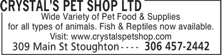 Crystal's Pet Shop (306-457-2442) - Annonce illustrée - Wide Variety of Pet Food & Supplies for all types of animals. Fish & Reptiles now available. Visit: www.crystalspetshop.com