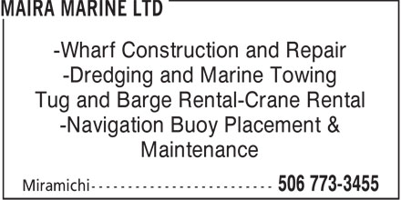 Maira Marine Ltd (506-773-3455) - Annonce illustrée - -Wharf Construction and Repair -Dredging and Marine Towing Tug and Barge Rental-Crane Rental -Navigation Buoy Placement & Maintenance