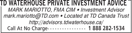 TD Waterhouse Private Investment Advice (1-888-282-1534) - Annonce illustr&eacute;e - MARK MARIOTTO, FMA CIM &bull; Investment Advisor mark.mariotto@TD.com &bull; Located at TD Canada Trust http://advisors.tdwaterhouse.ca/