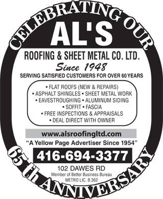 Al's Roofing & Sheet Metal Co Ltd (647-931-9713) - Annonce illustrée - ROOFING & SHEET METAL CO. LTD. Since 1948 SERVING SATISFIED CUSTOMERS FOR OVER 60 YEARS FLAT ROOFS (NEW & REPAIRS) ASPHALT SHINGLES   SHEET METAL WORK EAVESTROUGHING   ALUMINUM SIDING SOFFIT   FASCIA FREE INSPECTIONS & APPRAISALS DEAL DIRECT WITH OWNER www.alsroofingltd.com A Yellow Page Advertiser Since 1954 44th 4166943377 102 DAWES RD thth5 Member of Better Business Bureau METRO LIC. B.362 ROOFING & SHEET METAL CO. LTD. SERVING SATISFIED CUSTOMERS FOR OVER 60 YEARS FLAT ROOFS (NEW & REPAIRS) ASPHALT SHINGLES   SHEET METAL WORK EAVESTROUGHING   ALUMINUM SIDING SOFFIT   FASCIA FREE INSPECTIONS & APPRAISALS DEAL DIRECT WITH OWNER www.alsroofingltd.com A Yellow Page Advertiser Since 1954 44th 4166943377 102 DAWES RD thth5 Member of Better Business Bureau METRO LIC. B.362 Since 1948