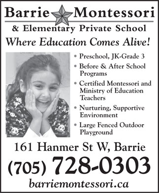 Barrie Montessori & Elementary Private School (705-728-0303) - Display Ad - Where Education Comes Alive! Preschool, JK-Grade 3 Before & After School Programs Certified Montessori and Ministry of Education Teachers Nurturing, Supportive Environment Large Fenced Outdoor Playground 161 Hanmer St W, Barrie (705) 728-0303 barriemontessori.ca