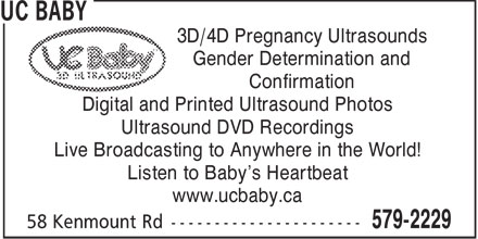 UC Baby (709-579-2229) - Display Ad - 3D/4D Pregnancy Ultrasounds Gender Determination and Confirmation Digital and Printed Ultrasound Photos Ultrasound DVD Recordings Live Broadcasting to Anywhere in the World! Listen to Baby's Heartbeat www.ucbaby.ca