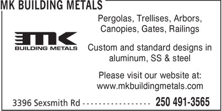 MK Building Metals (250-491-3565) - Display Ad - MK BUILDING METALS - CANOPIES - GATES - RAILINGS - CUSTOM DESIGNS - STANDARD DESIGNS - ALUMINUM - STAINLESS STEEL - STEEL