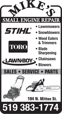 Mike's Small Engine Repair (519-383-1774) - Display Ad - SMALL ENGINE REPAIR Lawnmowers Snowblowers Weed Eaters & Trimmers Blade Sharpening Chainsaws Blowers SALES   SERVICE   PARTS 194 N. Mitton St. 519 383-1774