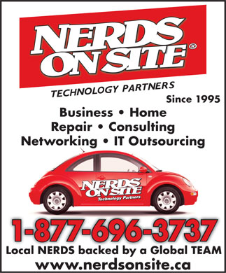 Nerds On Site (1-877-696-3737) - Display Ad - Since 1995 Business   Home Repair   Consulting Networking   IT Outsourcing 1-877-696-3737 Local NERDS backed by a Global TEAM www.nerdsonsite.ca  Since 1995 Business   Home Repair   Consulting Networking   IT Outsourcing 1-877-696-3737 Local NERDS backed by a Global TEAM www.nerdsonsite.ca