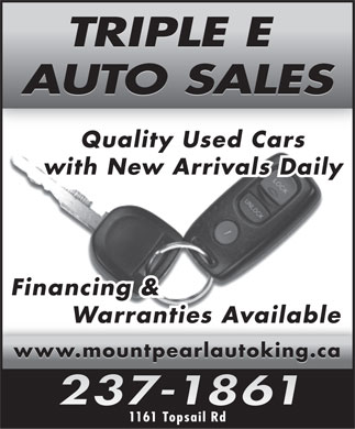 Triple E Auto Sales (709-237-1861) - Annonce illustrée - TRIPLE E TRIPLE E AUTO SALES AUTO SALES Quality Used Cars with New Arrivals Daily Financing & Warranties Available www.mountpearlautoking.ca www.mountpearlautoking.ca 1161 Topsail Rd