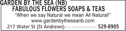 "Garden by the Sea (NB) Fabulous Flowers Soaps & Teas (506-529-8905) - Display Ad - ""When we say Natural we mean All Natural!"" www.gardenbytheseanb.com  ""When we say Natural we mean All Natural!"" www.gardenbytheseanb.com"