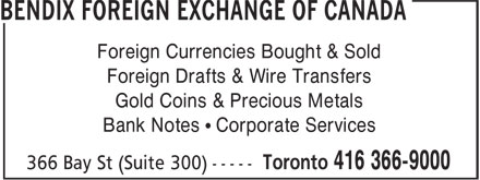 Bendix Foreign Exchange Of Canada (416-366-9000) - Annonce illustrée - Foreign Currencies Bought & Sold Foreign Drafts & Wire Transfers Gold Coins & Precious Metals Bank Notes • Corporate Services Foreign Currencies Bought & Sold Foreign Drafts & Wire Transfers Gold Coins & Precious Metals Bank Notes • Corporate Services
