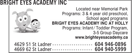 Bright Eyes Academy Inc (604-946-0896) - Display Ad - Located near Memorial Park Programs: 3 & 4 year old preschool, School aged programs BRIGHT EYES ACADEMY INC AT HOLLY Programs: Infant / Toddler Program, 3-5 Group Daycare www.brighteyesacademy.ca
