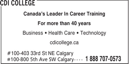 CDI College (1-888-707-0573) - Annonce illustrée - Canada's Leader In Career Training For more than 40 years Business • Health Care • Technology cdicollege.ca #100-403 33rd St NE Calgary
