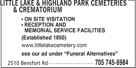 "Little Lake & Highland Park Cemeteries & Crematorium (705-745-6984) - Annonce illustrée - • ON SITE VISITATION • RECEPTION AND MEMORIAL SERVICE FACILITIES (Established 1850) www.littlelakecemetery.com see our ad under ""Funeral Alternatives"""
