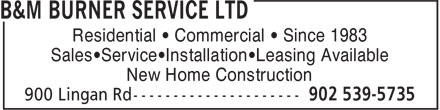 B&M Burner Service Ltd (902-539-5735) - Annonce illustrée======= - Residential • Commercial • Since 1983 - Sales•Service•Installation•Leasing Available - New Home Construction