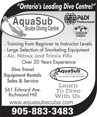 Aquasub Scuba Diving Centre (289-809-3736) - Display Ad - Ontario's Leading Dive Centre! Professional AquaSub Scuba Diving Centre - Training from Beginner to Instructor Levels - Large Selection of Snorkeling Equipment - Air, Nitrox and Trimix Fills Over 20 Years Experience Dive Travel Equipment Rentals Sales & Service Learn 561 Edward Ave. To Dive Richmond Hill With Us. www.aquasubscuba.com