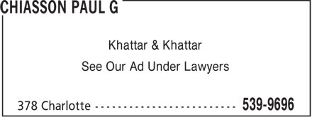 Chiasson Paul G (902-539-9696) - Annonce illustrée - Khattar & Khattar See Our Ad Under Lawyers  Khattar & Khattar See Our Ad Under Lawyers
