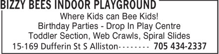 Bizzy Bees Indoor Playground (705-434-2337) - Display Ad - Where Kids can Bee Kids! Birthday Parties - Drop In Play Centre Toddler Section, Web Crawls, Spiral Slides