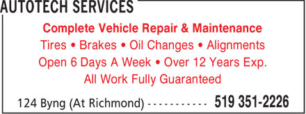Autotech Services (519-351-2226) - Annonce illustrée - Complete Vehicle Repair & Maintenance Tires • Brakes • Oil Changes • Alignments Open 6 Days A Week • Over 12 Years Exp. All Work Fully Guaranteed