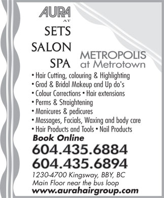 Aura At Sets Salon Spa (604-435-6894) - Annonce illustrée - at Metrotown Hair Cutting, colouring & Highlighting Grad & Bridal Makeup and Up do's Colour Corrections  Hair extensions Perms & Straightening Manicures & pedicures Massages, Facials, Waxing and body care Hair Products and Tools Nail Products Book Online 604.435.6884 1230-4700 Kingsway, BBY, BC Main Floor near the bus loop www.aurahairgroup.com