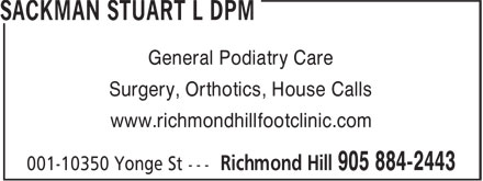 Stuart L Sackman DPM (289-809-1645) - Annonce illustrée - General Podiatry Care Surgery, Orthotics, House Calls www.richmondhillfootclinic.com General Podiatry Care Surgery, Orthotics, House Calls www.richmondhillfootclinic.com