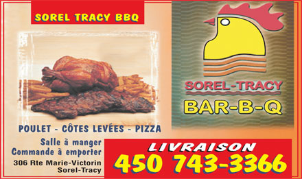 Sorel-Tracy Bar-B-Q Inc (450-743-3366) - Annonce illustr&eacute;e - SOREL TRACY BBQ SOREL TRACY BBQ POULET - C&Ocirc;TES LEV&Eacute;ES - PIZZA Salle &agrave; manger LIVRAISON LIVRAISON Commande &agrave; emporter 306 Rte Marie-Victorin 450 743-3366 Sorel-Tracy  SOREL TRACY BBQ SOREL TRACY BBQ POULET - C&Ocirc;TES LEV&Eacute;ES - PIZZA Salle &agrave; manger LIVRAISON LIVRAISON Commande &agrave; emporter 306 Rte Marie-Victorin 450 743-3366 Sorel-Tracy