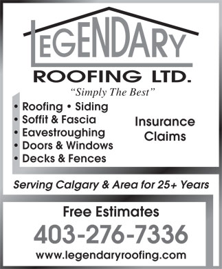 Legendary Roofing Ltd (403-276-7336) - Display Ad - ROOFING LTD. Simply The Best Roofing   Siding Soffit & Fascia Insurance Eavestroughing Claims Doors & Windows Decks & Fences Serving Calgary & Area for 25+ Years Free Estimates 403-276-7336 www.legendaryroofing.com ROOFING LTD. Simply The Best Roofing   Siding Soffit & Fascia Insurance Eavestroughing Claims Doors & Windows Decks & Fences Serving Calgary & Area for 25+ Years Free Estimates 403-276-7336 www.legendaryroofing.com  ROOFING LTD. Simply The Best Roofing   Siding Soffit & Fascia Insurance Eavestroughing Claims Doors & Windows Decks & Fences Serving Calgary & Area for 25+ Years Free Estimates 403-276-7336 www.legendaryroofing.com  ROOFING LTD. Simply The Best Roofing   Siding Soffit & Fascia Insurance Eavestroughing Claims Doors & Windows Decks & Fences Serving Calgary & Area for 25+ Years Free Estimates 403-276-7336 www.legendaryroofing.com  ROOFING LTD. Simply The Best Roofing   Siding Soffit & Fascia Insurance Eavestroughing Claims Doors & Windows Decks & Fences Serving Calgary & Area for 25+ Years Free Estimates 403-276-7336 www.legendaryroofing.com  ROOFING LTD. Simply The Best Roofing   Siding Soffit & Fascia Insurance Eavestroughing Claims Doors & Windows Decks & Fences Serving Calgary & Area for 25+ Years Free Estimates 403-276-7336 www.legendaryroofing.com ROOFING LTD. Simply The Best Roofing   Siding Soffit & Fascia Insurance Eavestroughing Claims Doors & Windows Decks & Fences Serving Calgary & Area for 25+ Years Free Estimates 403-276-7336 www.legendaryroofing.com  ROOFING LTD. Simply The Best Roofing   Siding Soffit & Fascia Insurance Eavestroughing Claims Doors & Windows Decks & Fences Serving Calgary & Area for 25+ Years Free Estimates 403-276-7336 www.legendaryroofing.com  ROOFING LTD. Simply The Best Roofing   Siding Soffit & Fascia Insurance Eavestroughing Claims Doors & Windows Decks & Fences Serving Calgary & Area for 25+ Years Free Estimates 403-276-7336 www.legendaryroofing.com  ROOFING LTD. Simply The Best Roofing   Siding Soffit & Fascia Insurance Eavestroughing Claims Doors & Windows Decks & Fences Serving Calgary & Area for 25+ Years Free Estimates 403-276-7336 www.legendaryroofing.com