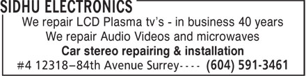 Sidhu Electronics (604-591-3461) - Display Ad - We repair Audio Videos and microwaves Car stereo repairing & installation We repair LCD Plasma tv's - in business 40 years