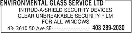 Environmental Glass Service Ltd (403-289-2030) - Annonce illustrée - INTRUD-A-SHIELD SECURITY DEVICES CLEAR UNBREAKABLE SECURITY FILM FOR ALL WINDOWS INTRUD-A-SHIELD SECURITY DEVICES CLEAR UNBREAKABLE SECURITY FILM FOR ALL WINDOWS