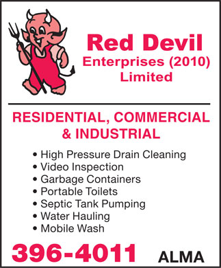 Red Devil Enterprises (2010) Ltd (902-396-4011) - Annonce illustrée - RESIDENTIAL, COMMERCIAL & INDUSTRIAL High Pressure Drain Cleaning Video Inspection Garbage Containers Portable Toilets Septic Tank Pumping Water Hauling Mobile Wash 396-4011 ALMA  RESIDENTIAL, COMMERCIAL & INDUSTRIAL High Pressure Drain Cleaning Video Inspection Garbage Containers Portable Toilets Septic Tank Pumping Water Hauling Mobile Wash 396-4011 ALMA  RESIDENTIAL, COMMERCIAL & INDUSTRIAL High Pressure Drain Cleaning Video Inspection Garbage Containers Portable Toilets Septic Tank Pumping Water Hauling Mobile Wash 396-4011 ALMA  RESIDENTIAL, COMMERCIAL & INDUSTRIAL High Pressure Drain Cleaning Video Inspection Garbage Containers Portable Toilets Septic Tank Pumping Water Hauling Mobile Wash 396-4011 ALMA