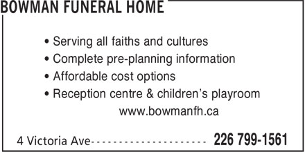 Bowman Funeral Home (226-799-1561) - Annonce illustrée - • Serving all faiths and cultures • Complete pre-planning information • Affordable cost options • Reception centre & children's playroom www.bowmanfh.ca
