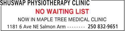 Shuswap Physiotherapy Clinic (250-832-9651) - Display Ad - NO WAITING LIST NOW IN MAPLE TREE MEDICAL CLINIC