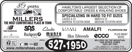 Miller's Shoe Store (905-527-1950) - Display Ad - SPECIALIZING IN HARD TO FIT SIZES LADIES 4-13 MEN S 6-15 NARROW TO EXTRA WIDE MEDIUM TO EXTRA WIDE THE MOST COMFORTABLE PLACE IN TOWN PLUS MANY MORE MILLERS ON THE MOUNTAIN (905) 1289 UPPER JAMES 905 387-7463 130 JAMES ST. N HAMILTON www.millershoes.com FREE PARKING AT JAMES & VINE