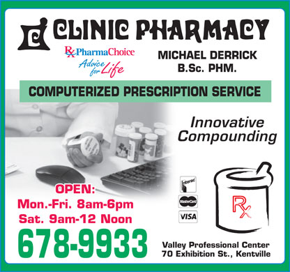 Clinic Pharmacy (902-678-9933) - Annonce illustr&eacute;e - MICHAEL DERRICK B.Sc. PHM. COMPUTERIZED PRESCRIPTION SERVICE Innovative Compounding OPEN: Mon.-Fri. 8am-6pm Sat. 9am-12 Noon Valley Professional Center 70 Exhibition St., Kentville