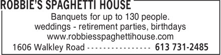 Robbie's Spaghetti House (613-731-2485) - Annonce illustr&eacute;e - Banquets for up to 130 people. weddings - retirement parties, birthdays www.robbiesspaghettihouse.com  Banquets for up to 130 people. weddings - retirement parties, birthdays www.robbiesspaghettihouse.com  Banquets for up to 130 people. weddings - retirement parties, birthdays www.robbiesspaghettihouse.com  Banquets for up to 130 people. weddings - retirement parties, birthdays www.robbiesspaghettihouse.com  Banquets for up to 130 people. weddings - retirement parties, birthdays www.robbiesspaghettihouse.com  Banquets for up to 130 people. weddings - retirement parties, birthdays www.robbiesspaghettihouse.com  Banquets for up to 130 people. weddings - retirement parties, birthdays www.robbiesspaghettihouse.com  Banquets for up to 130 people. weddings - retirement parties, birthdays www.robbiesspaghettihouse.com
