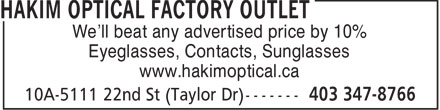 Hakim Optical Factory Outlet (403-347-8766) - Display Ad - We'll beat any advertised price by 10% Eyeglasses, Contacts, Sunglasses www.hakimoptical.ca  We'll beat any advertised price by 10% Eyeglasses, Contacts, Sunglasses www.hakimoptical.ca