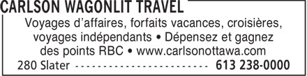 Carlson Wagonlit Travel (613-238-0000) - Display Ad - Voyages d'affaires, forfaits vacances, croisi&egrave;res, voyages ind&eacute;pendants &bull; D&eacute;pensez et gagnez des points RBC &bull; www.carlsonottawa.com