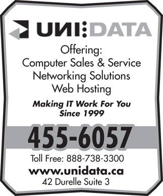Uni Data Inc (506-455-6057) - Annonce illustrée - Offering: Computer Sales & Service Networking Solutions Web Hosting Making IT Work For You Since 1999 455-6057 Toll Free: 888-738-3300 42 Durelle Suite 3 www.unidata.ca