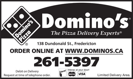 Domino's Pizza (1-877-775-9920) - Annonce illustrée - 138 Dundonald St., Fredericton ORDER ONLINE AT WWW.DOMINOS.CA 261-5397 Debit on Delivery Limited Delivery Area. Request at time of telephone order.