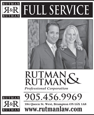 Rutman & Rutman Professional Corporation (905-456-9969) - Annonce illustrée - FULL SERVICE RUTMAN & RUTMAN Professional Corporation 905.456.9969 184 Queen St. West, Brampton ON L6X 1A8 www.rutmanlaw.com
