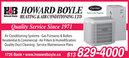 Howard Boyle Heating & Air Conditioning Ltd (613-829-4000) - Annonce illustrée - Quality Service Since 1971 Air Conditioning Systems · Gas Furnaces & Boilers Residential & Commercial · Air Filters & Humidication Quality Duct Cleaning · Service Maintenance Plans 1726 Bank   www.howardboyle.ca  Quality Service Since 1971 Air Conditioning Systems · Gas Furnaces & Boilers Residential & Commercial · Air Filters & Humidication Quality Duct Cleaning · Service Maintenance Plans 1726 Bank   www.howardboyle.ca  Quality Service Since 1971 Air Conditioning Systems · Gas Furnaces & Boilers Residential & Commercial · Air Filters & Humidication Quality Duct Cleaning · Service Maintenance Plans 1726 Bank   www.howardboyle.ca