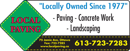 "Local Paving (613-723-7283) - Annonce illustrée - ""Locally Owned Since 1977"" - Paving - Concrete Work - Landscaping 75 Jamie Ave, Ottawa Fax: 723-7285 613-723-7283 www.localpaving.ca"