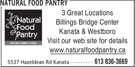 The Natural Food Pantry (613-604-0300) - Display Ad - 3 Great Locations Billings Bridge Center Kanata & Westboro Visit our web site for details www.naturalfoodpantry.ca