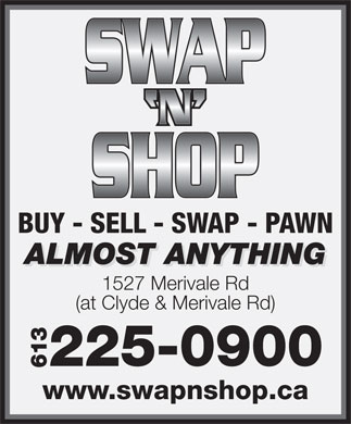 Swap N Shop (613-225-0900) - Annonce illustrée - BUY - SELL - SWAP - PAWN ALMOST ANYTHING 1527 Merivale Rd (at Clyde & Merivale Rd) 225-0900 613 www.swapnshop.ca