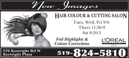 New Images (519-824-5810) - Annonce illustrée - AIR COLOUR & CUTTING SALO H N Tues, Wed, Fri 9-6 Thurs 11:30-9 Sat 8:30-3 Foil Highlights & Colour Corrections 570 Kortright Rd W 519- Kortright Plaza