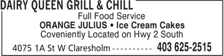 Dairy Queen Grill & Chill (403-625-2515) - Annonce illustrée======= - Full Food Service ORANGE JULIUS   Ice Cream Cakes Coveniently Located on Hwy 2 South - GRILL
